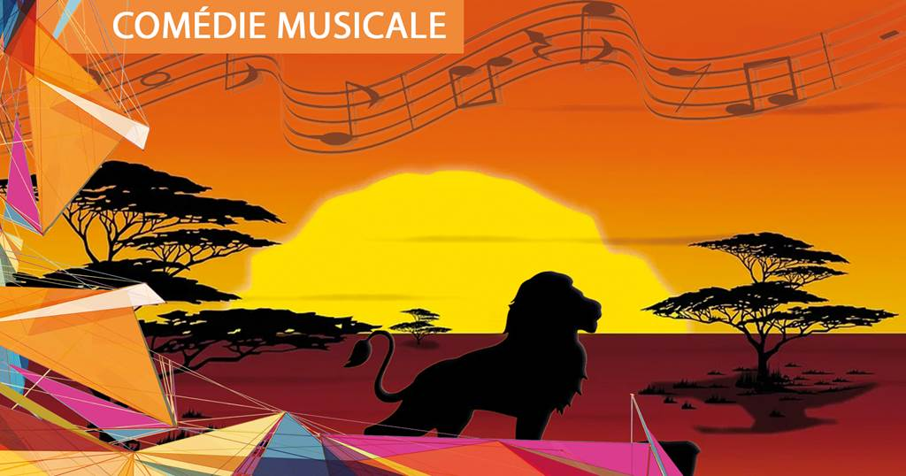 COMÉDIE MUSICALE - LE ROI LION - 21h et 16h