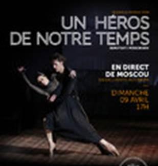 Opéra et Ballet au cinéma : UN HÉROS DE NOTRE TEMPS