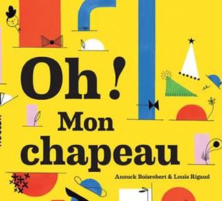 Exposition CHAPOPUP ! à partir de l'album Oh! Mon chapeau, écrit et illustré par Anouck Boisrobert et Louis Rigaud