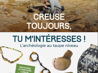 """Exposition """"Creuse toujours tu m'intéresses"""" - L'archéologie au Taupe Niveau"""